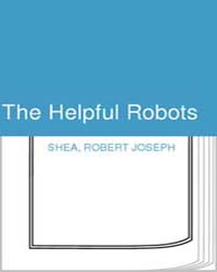 The Helpful Robots by Shea, Robert Joseph