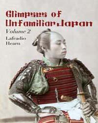Glimpses of Unfamiliar Japan Volume 2 by Hearn, Lafcadio