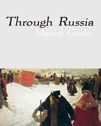 Through Russia by Gorky, Maxim