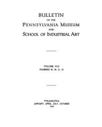 Bulletin of the Pennsylvania Museum : 19... Volume Vol. 8 by