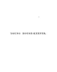 The Young House Keeper, Volume Viii, Doc... by Wm. A. Alcott