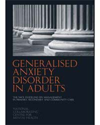 Generalised Anxiety Disorder in Adults :... by National Collaborating Centre for Mental Health Uk