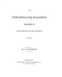 The New-england Magazine : Volume 0006, ... by J. T. and E. Buckingham