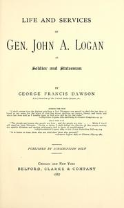 Life and Services of Gen. John A. Logan ... by Dawson, George Francis
