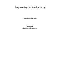 Programming from the Ground up by Bartlett, Jonathan