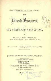 The Blessed Sacrament, Or, the Works and... by Faber, Frederick William, 1814-1863
