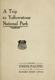 A Trip to Yellowstone National Park : Ov... by Little, Richard Henry, 1869-1946