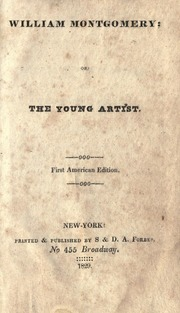 William Montgomery, Or, the Young Artist by New-York : Printed & Published  S & D. A. Forbes, ...