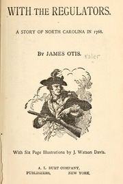 With the Regulators. a Story of North Ca... by Otis, James, 1848-1912