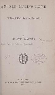 An Old Maid's Love; a Dutch Tale Told in... by Maartens, Maarten, 1858-1915