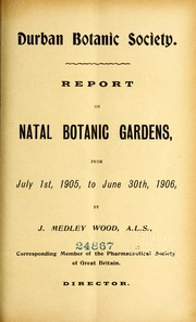 Report on Natal Botanic Gardens and Colo... Volume Vol. Vol. 1905-1906 by Wood, J. Medley (John Medley)