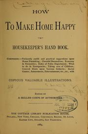 How to Make Home Happy. a Housekeeper's ... by Peltz, George A. (George Alexander)], Ed