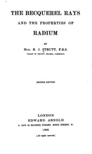 The Becquerel Rays and the Properties of... by Rayleigh, Lord (Robert John Strutt), 1875-