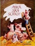 Mikä Sikasotku! by Wilhelm, Hans