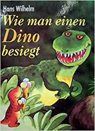 Wie Man Einen Dino Besiegt by Wilhelm, Hans