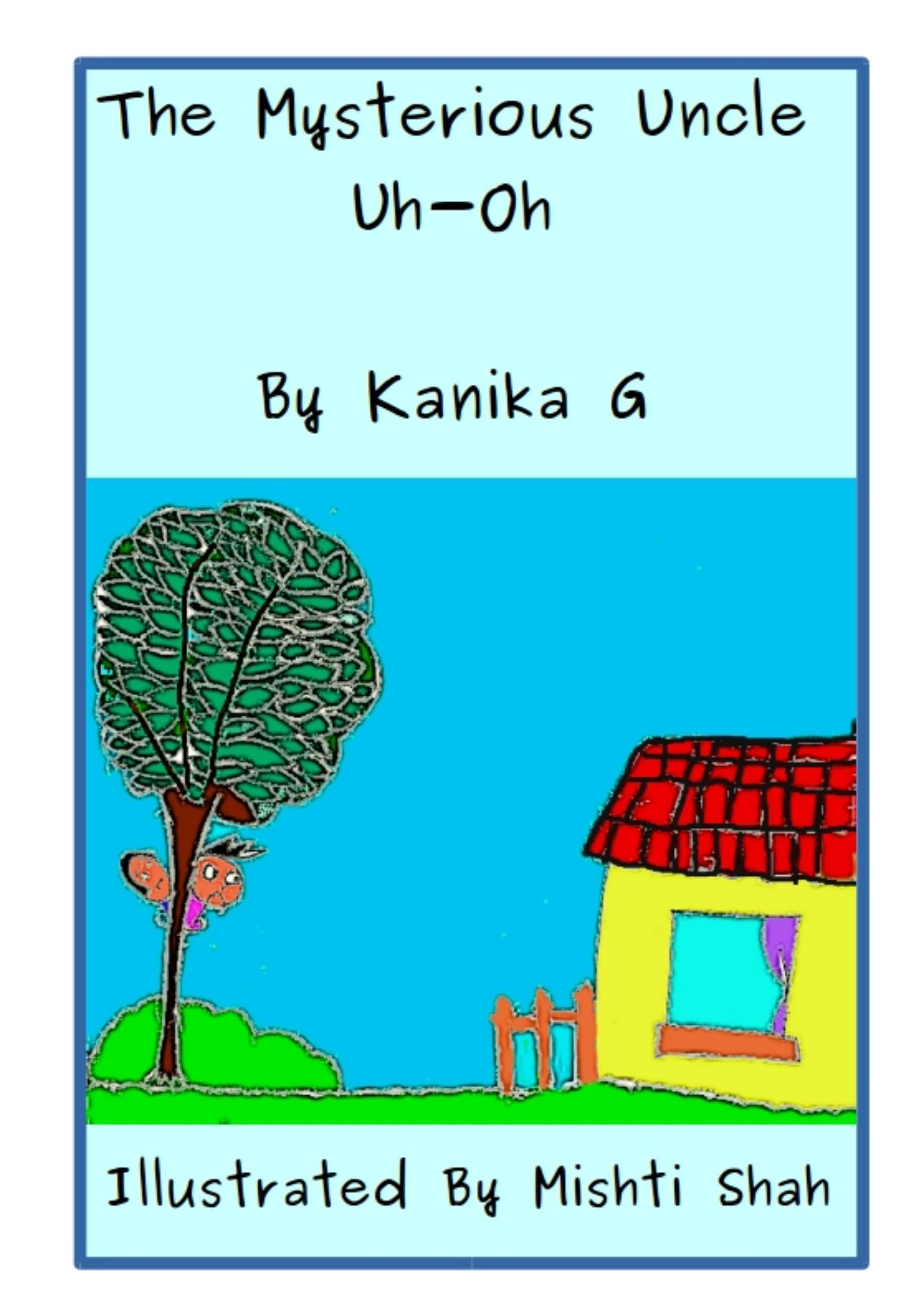The Mysterious Uncle Uh-Oh by G, Kanika