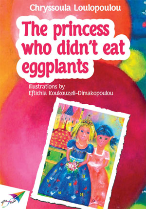 The Princess Who Didn'T Eat Eggplants by Loulopoulou, Chryssoula