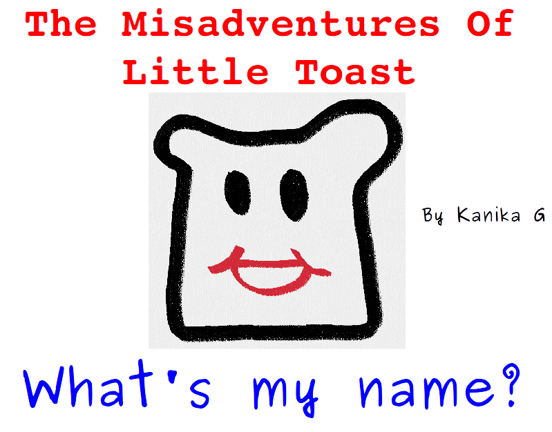 The Misadventures of Little Toast by G, Kanika