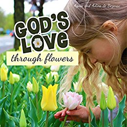 God's Love Through Flowers by De Bezenac, Agnes