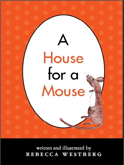 A House for a Mouse by Westberg, Rebecca