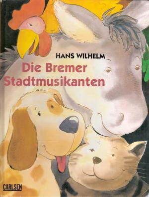 Die Bremer Stadtmusikanten by Wilhelm, Hans
