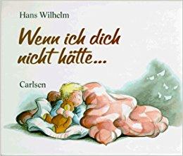 Wenn Ich Dich Nicht Hätte... by Wilhelm, Hans